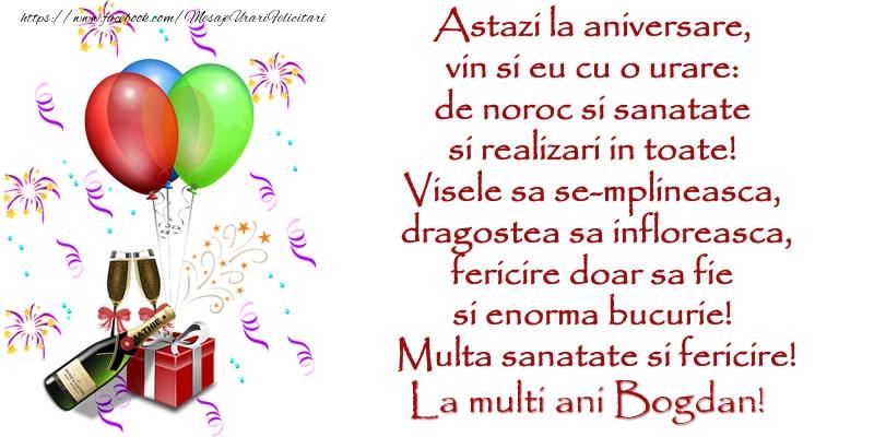 Felicitari de la multi ani | Astazi la aniversare,  vin si eu cu o urare:  de noroc si sanatate  ... Multa sanatate si fericire! La multi ani Bogdan!