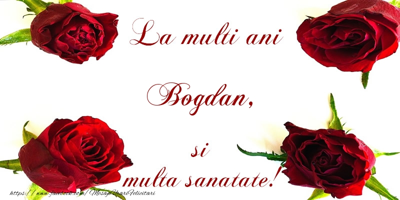 Felicitari de la multi ani | La multi ani! Bogdan Sanatate multa!