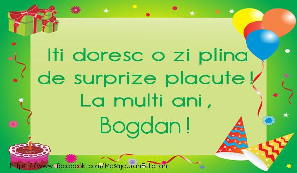 Felicitari de la multi ani   Iti doresc o zi plina de surprize placute! La multi ani, Bogdan!