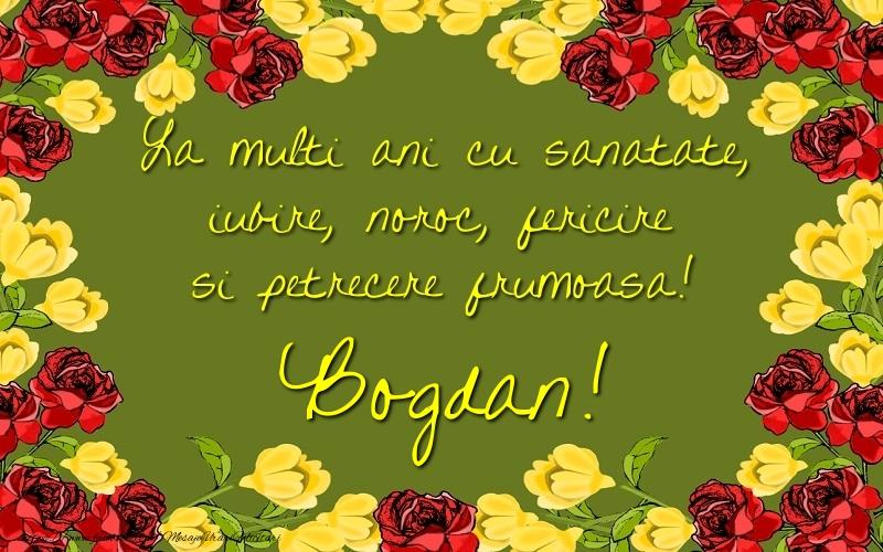 Felicitari de la multi ani   La multi ani cu sanatate, iubire, noroc, fericire si petrecere frumoasa! Bogdan