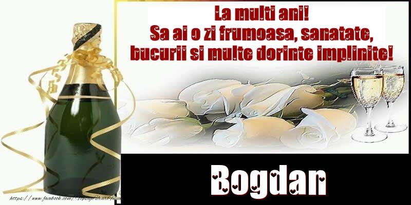 Felicitari de la multi ani | Bogdan La multi ani! Sa ai o zi frumoasa, sanatate, bucurii si multe dorinte implinite!