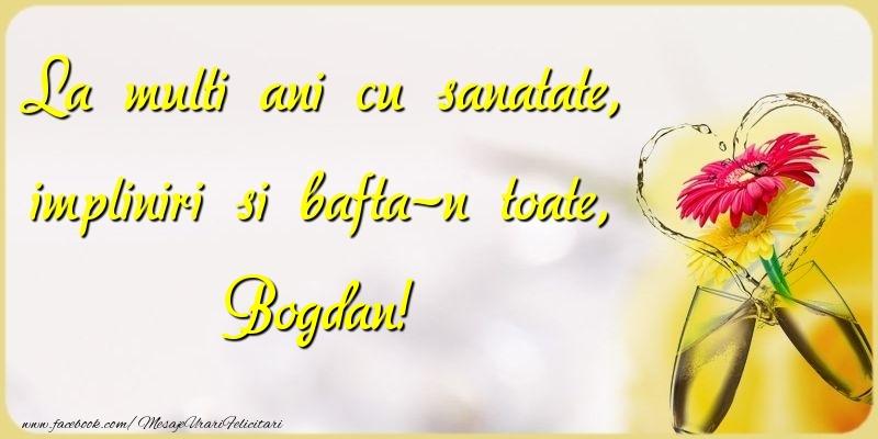 Felicitari de la multi ani | La multi ani cu sanatate, impliniri si bafta-n toate, Bogdan