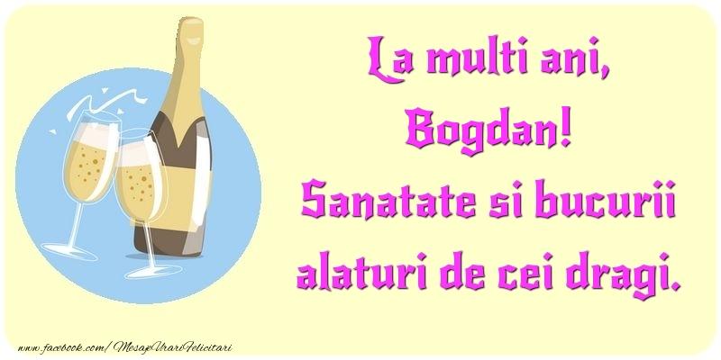 Felicitari de la multi ani   La multi ani, Sanatate si bucurii alaturi de cei dragi. Bogdan