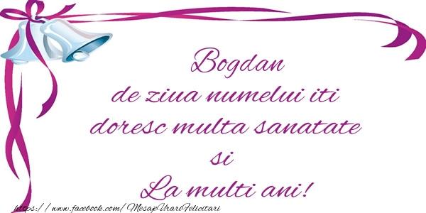 Felicitari de la multi ani | Bogdan de ziua numelui iti doresc multa sanatate si La multi ani!