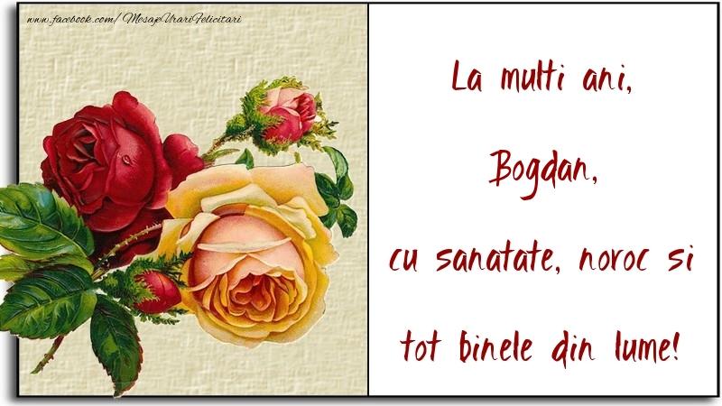 Felicitari de la multi ani | La multi ani, cu sanatate, noroc si tot binele din lume! Bogdan