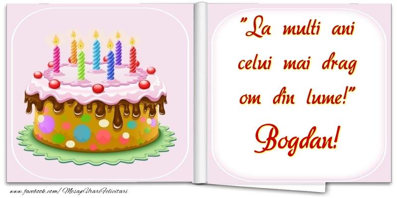 Felicitari de la multi ani | La multi ani celui mai drag om din lume! Bogdan