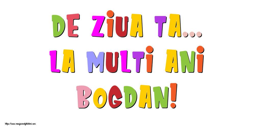 Felicitari de la multi ani | De ziua ta... La multi ani, Bogdan!