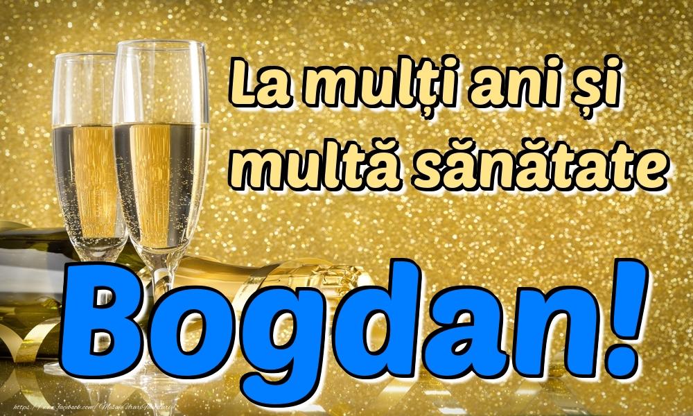 Felicitari de la multi ani | La mulți ani multă sănătate Bogdan!