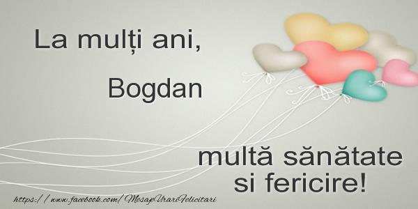 Felicitari de la multi ani | La multi ani, Bogdan multa sanatate si fericire!