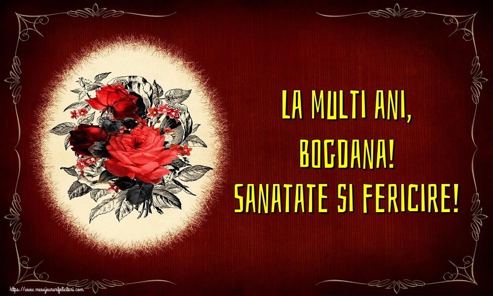 Felicitari de la multi ani | La multi ani, Bogdana! Sanatate si fericire!