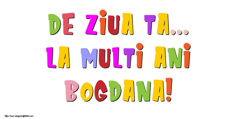 Felicitari de la multi ani | De ziua ta... La multi ani, Bogdana!