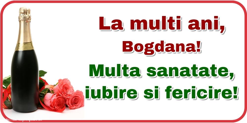 Felicitari de la multi ani | La multi ani, Bogdana! Multa sanatate, iubire si fericire!