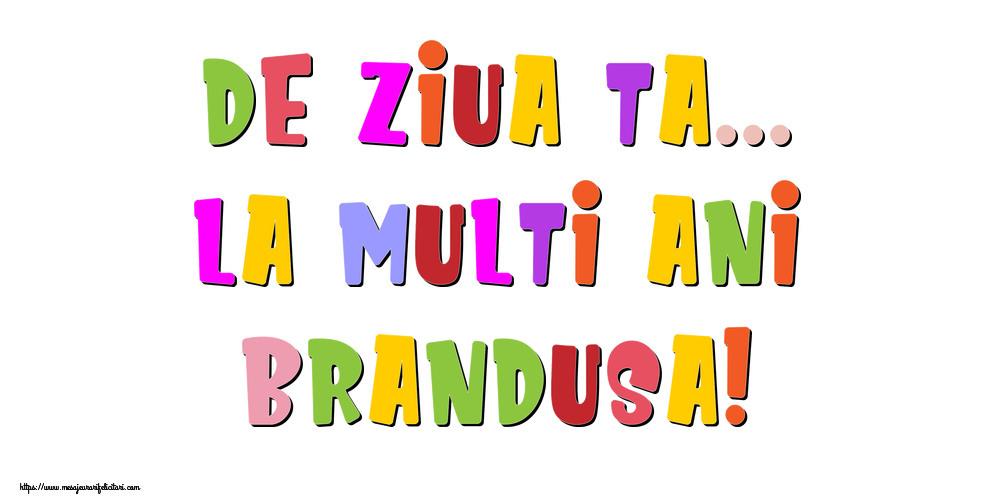 Felicitari de la multi ani   De ziua ta... La multi ani, Brandusa!