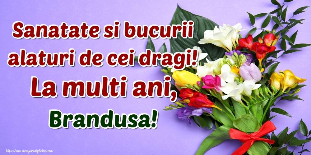 Felicitari de la multi ani   Sanatate si bucurii alaturi de cei dragi! La multi ani, Brandusa!