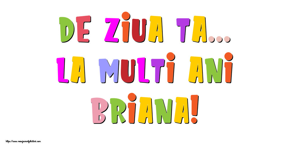Felicitari de la multi ani | De ziua ta... La multi ani, Briana!