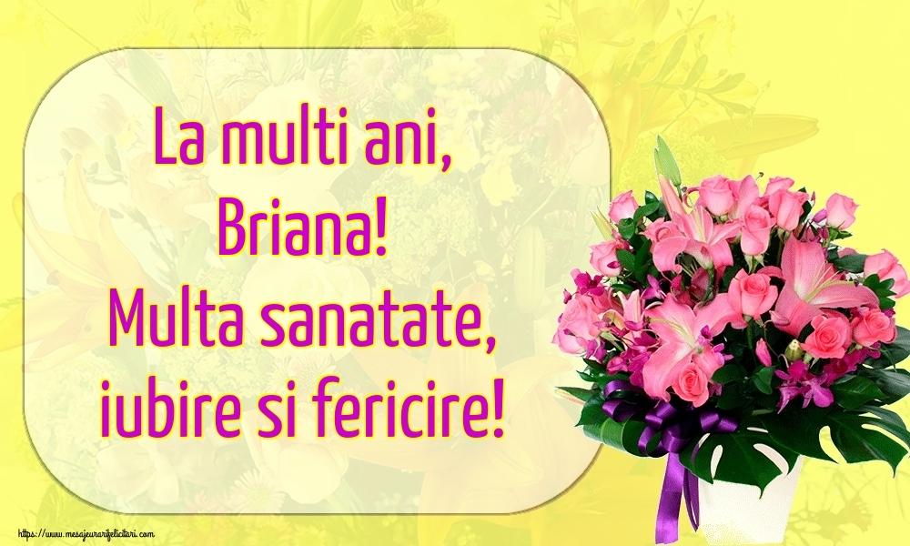 Felicitari de la multi ani | La multi ani, Briana! Multa sanatate, iubire si fericire!