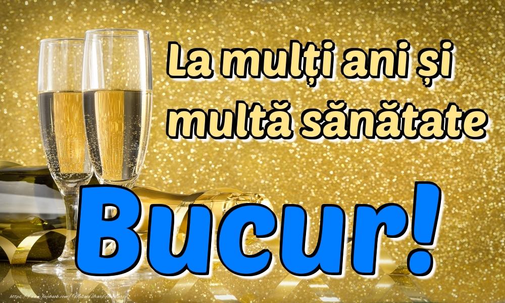 Felicitari de la multi ani   La mulți ani multă sănătate Bucur!