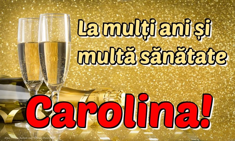 Felicitari de la multi ani   La mulți ani multă sănătate Carolina!