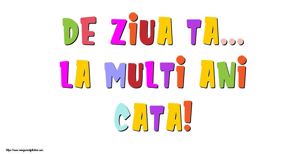 Felicitari de la multi ani   De ziua ta... La multi ani, Cata!