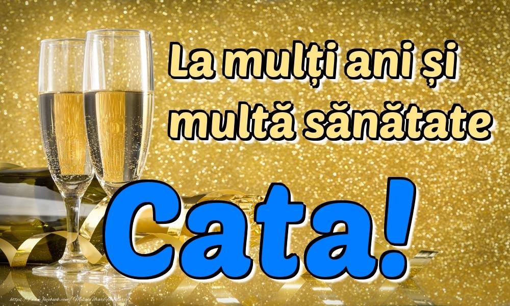 Felicitari de la multi ani   La mulți ani multă sănătate Cata!