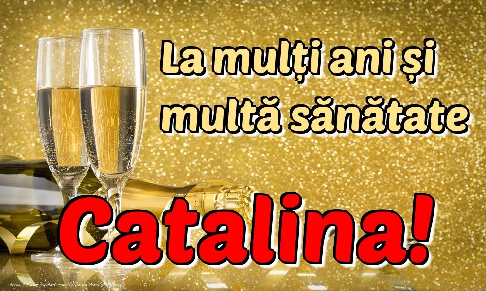 Felicitari de la multi ani   La mulți ani multă sănătate Catalina!