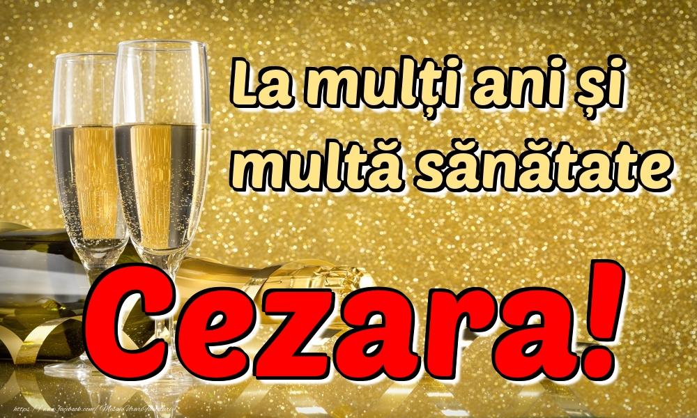 Felicitari de la multi ani   La mulți ani multă sănătate Cezara!