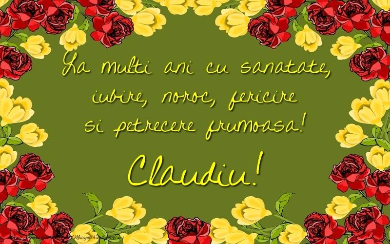 Felicitari de la multi ani | La multi ani cu sanatate, iubire, noroc, fericire si petrecere frumoasa! Claudiu