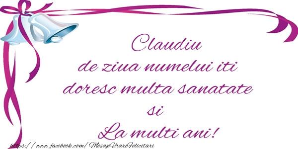 Felicitari de la multi ani   Claudiu de ziua numelui iti doresc multa sanatate si La multi ani!
