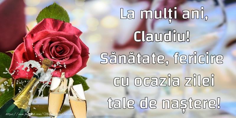 Felicitari de la multi ani   La mulți ani, Claudiu! Sănătate, fericire  cu ocazia zilei tale de naștere!