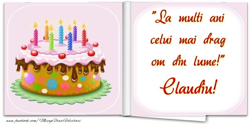 Felicitari de la multi ani   La multi ani celui mai drag om din lume! Claudiu