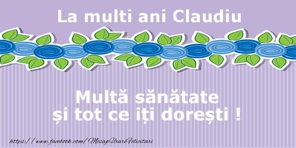 Felicitari de la multi ani | La multi ani Claudiu Multa sanatate si tot ce iti doresti !