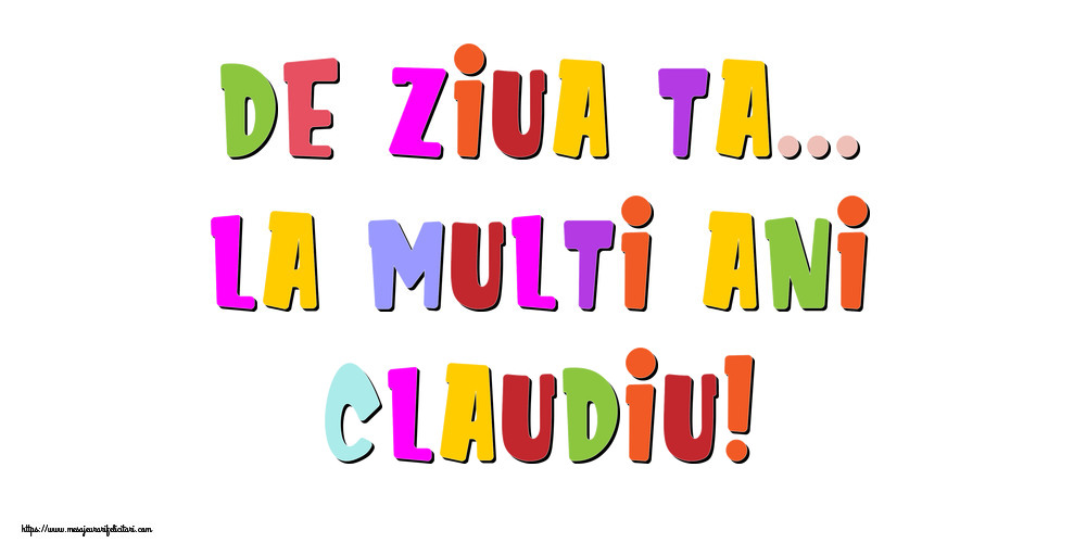 Felicitari de la multi ani | De ziua ta... La multi ani, Claudiu!