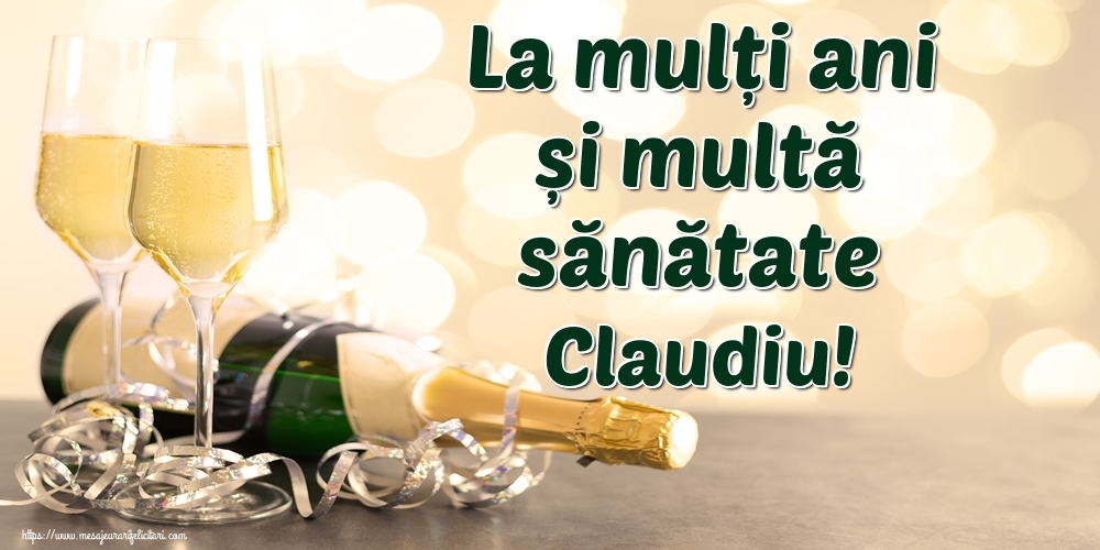Felicitari de la multi ani | La mulți ani și multă sănătate Claudiu!