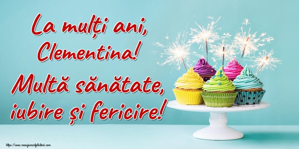 Felicitari de la multi ani   La mulți ani, Clementina! Multă sănătate, iubire și fericire!