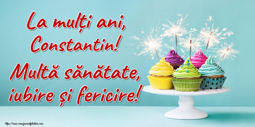 Felicitari de la multi ani | La mulți ani, Constantin! Multă sănătate, iubire și fericire!