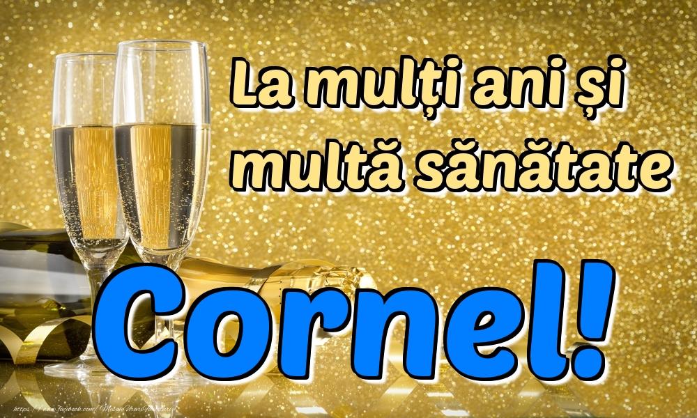 Felicitari de la multi ani | La mulți ani multă sănătate Cornel!