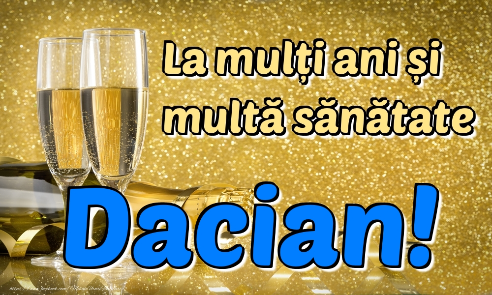 Felicitari de la multi ani   La mulți ani multă sănătate Dacian!