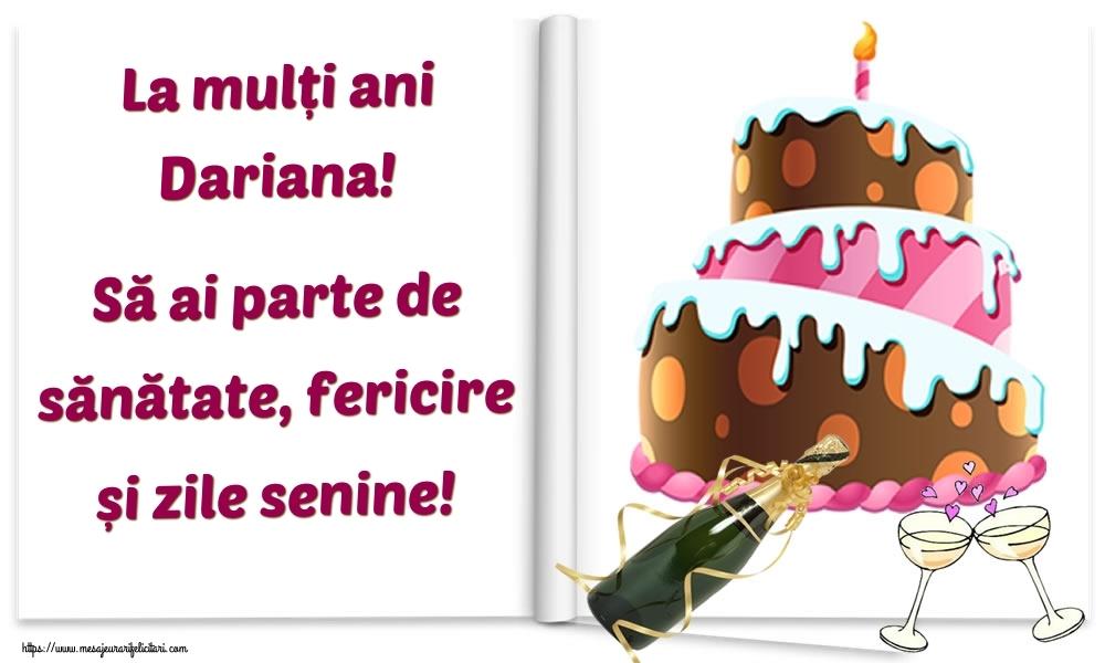 Felicitari de la multi ani   La mulți ani Dariana! Să ai parte de sănătate, fericire și zile senine!