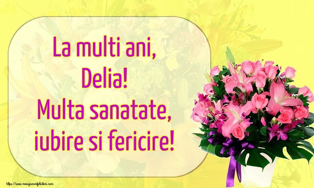 Felicitari de la multi ani   La multi ani, Delia! Multa sanatate, iubire si fericire!
