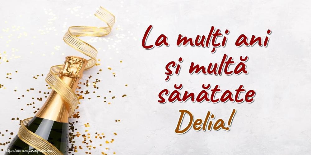 Felicitari de la multi ani   La mulți ani și multă sănătate Delia!