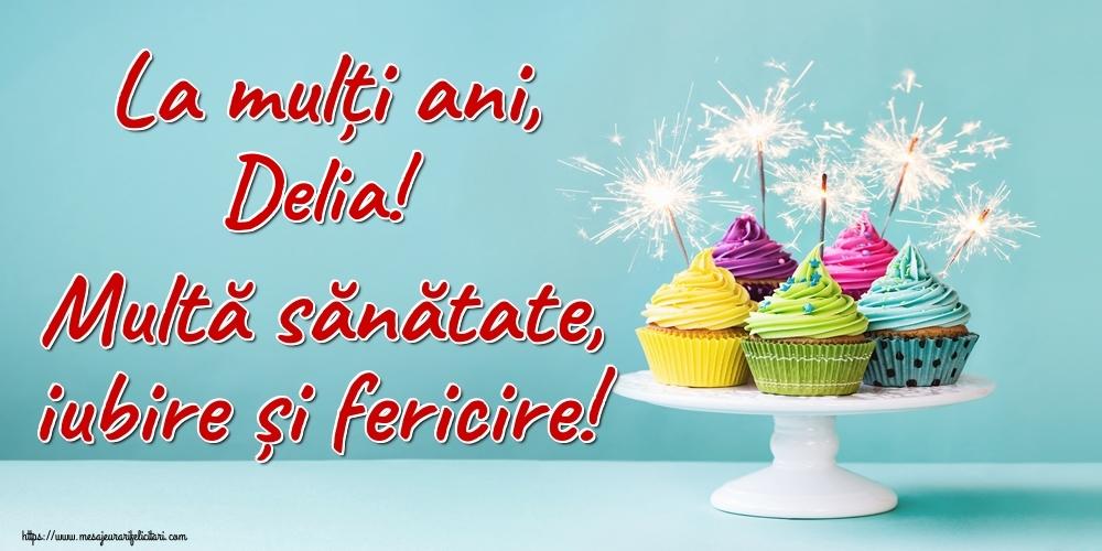 Felicitari de la multi ani | La mulți ani, Delia! Multă sănătate, iubire și fericire!
