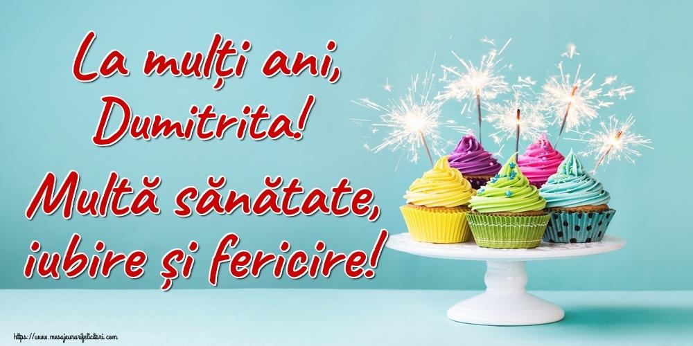 Felicitari de la multi ani | La mulți ani, Dumitrita! Multă sănătate, iubire și fericire!
