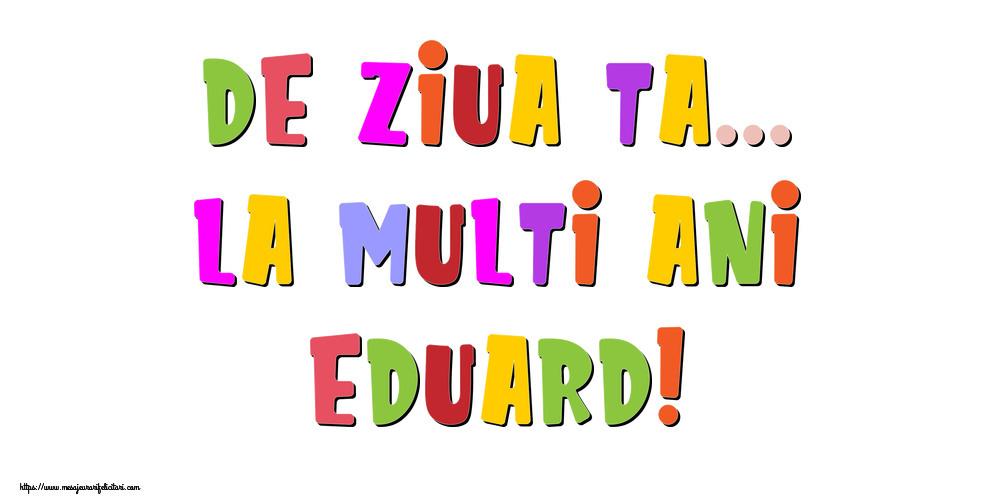 Felicitari de la multi ani   De ziua ta... La multi ani, Eduard!
