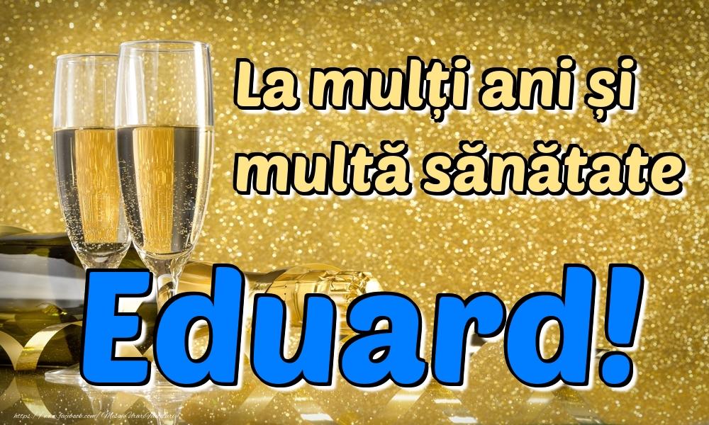 Felicitari de la multi ani   La mulți ani multă sănătate Eduard!