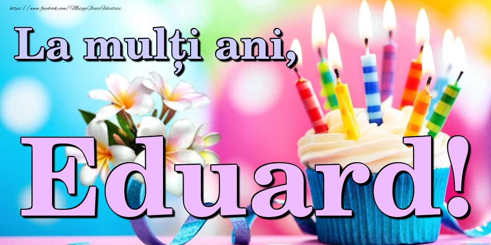 Felicitari de la multi ani   La mulți ani, Eduard!