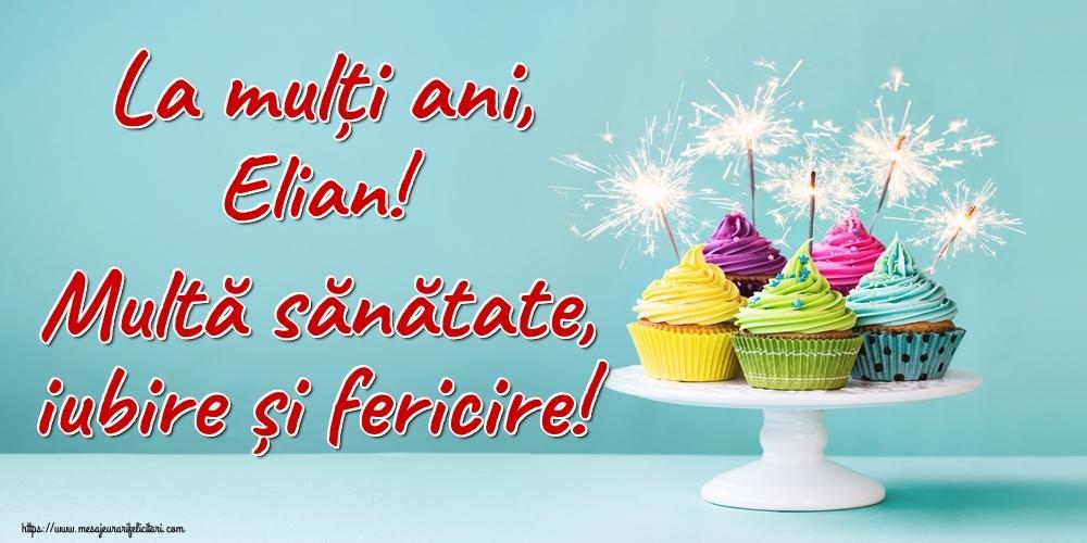 Felicitari de la multi ani | La mulți ani, Elian! Multă sănătate, iubire și fericire!