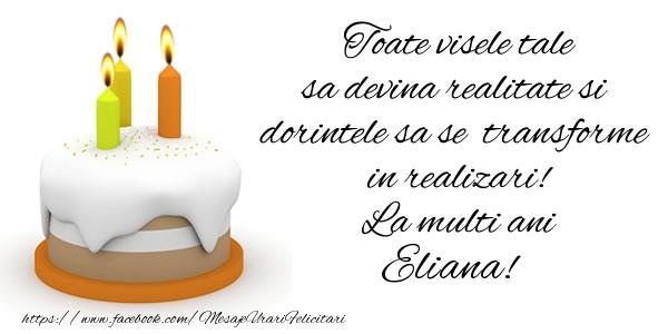Felicitari de la multi ani | Toate visele tale sa devina realitate si dorintele sa se transforme  in realizari! La multi ani Eliana!