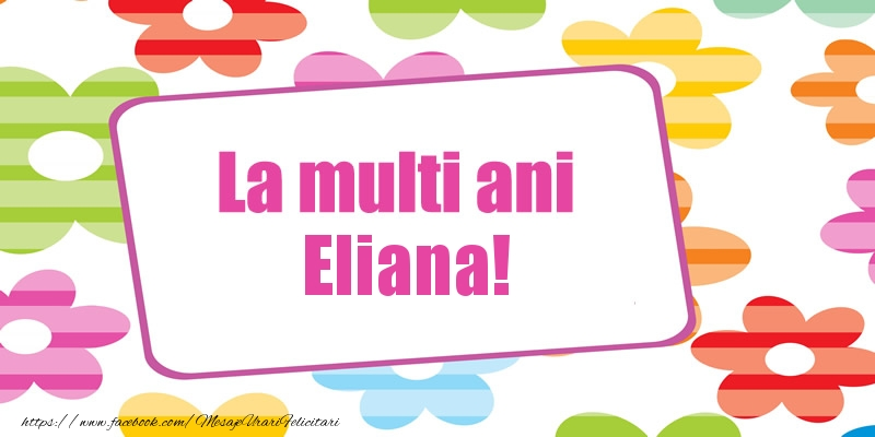 Felicitari de la multi ani | La multi ani Eliana!