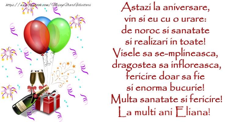 Felicitari de la multi ani | Astazi la aniversare,  vin si eu cu o urare:  de noroc si sanatate  ... Multa sanatate si fericire! La multi ani Eliana!