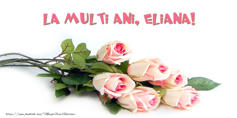 Felicitari de la multi ani   Trandafiri: La multi ani, Eliana!